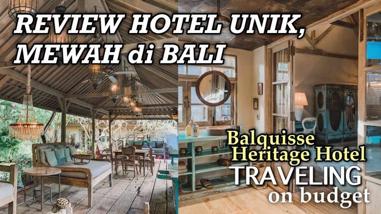 Sedangkan Jika Ingin Mencari Hotel Unik di Jimbaran,Balquisse Heritage Hotel Siap Untuk Dilirik oleh Traveller
